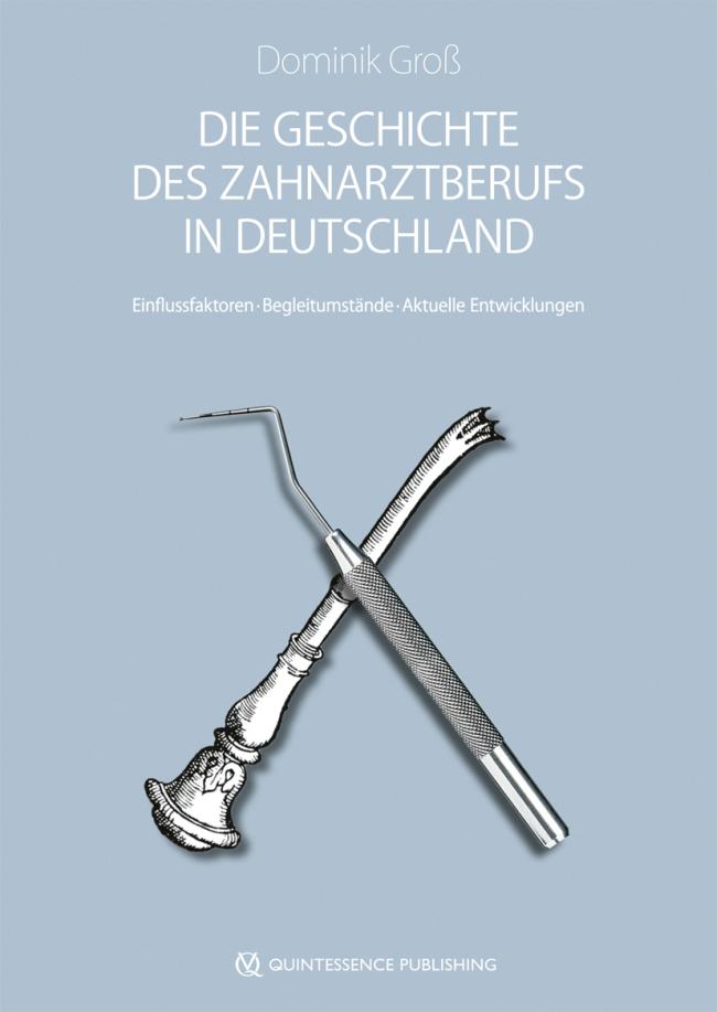 Groß: Die Geschichte des Zahnarztberufs in Deutschland